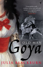 Old Man Goya - Julia Blackburn