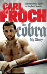 The Cobra : My Story - Carl Froch
