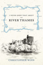 I Never Knew That About the River Thames - Christopher Winn