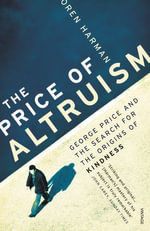 The Price Of Altruism : George Price and the Search for the Origins of Kindness - Oren Harman