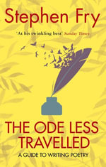 The Ode Less Travelled : Unlocking the Poet Within - Stephen Fry