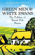 Green Men & White Swans : The Folklore of British Pub Names - Jacqueline Simpson