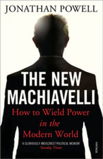 The New Machiavelli : How to Wield Power in the Modern World - Jonathan Powell