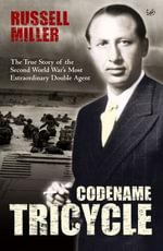Codename Tricycle : The true story of the Second World War's most extraordinary double agent - Russell Miller