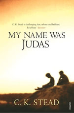 My Name Was Judas - C. K. Stead