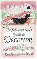 The Fabulous Girl's Guide To Decorum - Kim Izzo