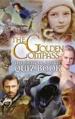 Golden Compass : Official Movie Quiz Book - Lisa Regan