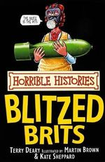 Horrible Histories : The Blitzed Brits : Gruesome Guides - Terry Deary