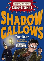 Horrible Histories Gory Stories : Shadow of the Gallows : Gruesome Guides - Terry Deary
