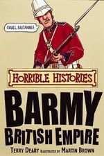 Horrible Histories : Barmy British Empire : Gruesome Guides - Terry Deary
