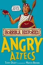 Horrible Histories : The Angry Aztecs : Gruesome Guides - Terry Deary