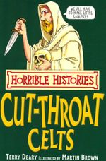 Horrible Histories : Cut-throat Celts : Gruesome Guides - Terry Deary