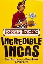 Horrible Histories : Incredible Incas : Gruesome Guides - Terry Deary