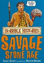 Horrible Histories : Savage Stone Age : Gruesome Guides - Terry Deary
