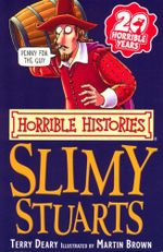 Horrible Histories : Slimy Stuarts : Gruesome Guides - Terry Deary