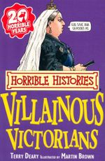 Horrible Histories : Villainous Victorians : Gruesome Guides - Terry Deary