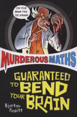 Murderous Maths : Guaranteed to Bend Your Brain - Kjartan Poskitt
