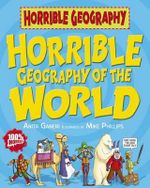 Horrible Geography : Horrible Geography of the World : Horrible Geography - Anita Ganeri