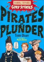 Pirates and Plunder  : Horrible Histories Gory Stories - Terry Deary