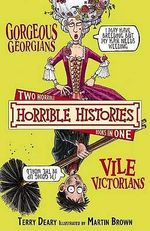 Horrible Histories : Gorgeous Georgians and Vile Victorians : Gruesome Guides - Terry Deary