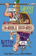 Horrible Histories Collection : The Groovy Greeks  AND The Rotten Romans : Gruesome Guides - Terry Deary