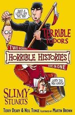 Horrible Histories : Terrible Tudors and Slimy Stuarts : Gruesome Guides - Terry Deary