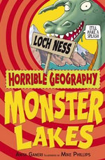 Horrible Geography : Monster Lakes :  Monster Lakes - Anita Ganeri