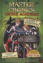 Master Crook's Crime Academy 3: Classes in Kidnapping :  #3 Classes in Kidnapping - Terry Deary