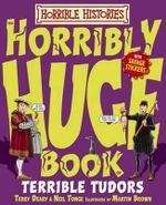 Horrible Histories : Horribly Huge Book of Terrible Tudors : Gruesome Guides - Terry Deary