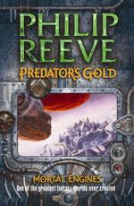 Predator's Gold : Mortal Engines 2 :  #2 Predator's Gold - Philip Reeve