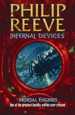 Infernal Devices : Mortal Engines 3 :  Infernal Devices - Philip Reeve