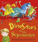 Dinosaurs in the Supermarket! - Timothy Knapman
