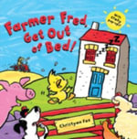 Farmer Fred, Get Out of Bed - Christyan Fox