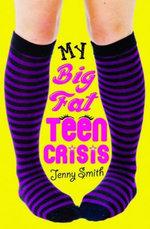 My Big Fat Teen Crisis - Jenny Smith