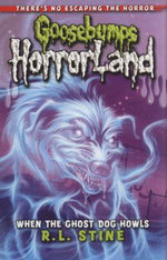When the Ghost Dog Howls : Goosebumps Horrorland - R. L. Stine