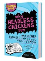 Why Headless Chickens Run : and Other Bonkers Things You Need to Know : Bonkers Books - Michael Cox