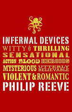 Infernal Devices :  Infernal Devices - Philip Reeve