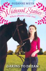 Daring to Dream : Wildwood Stables - Where Dreams Come True - Suzanne Weyn