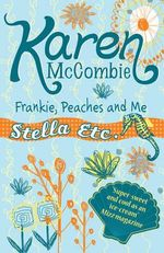 Frankie, Peaches and Me : Stella Etc. S. - Karen McCombie