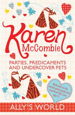 Parties, Predicaments and Undercover Pets : Ally's World - Karen McCombie
