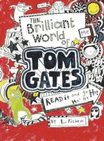 The Brilliant World of Tom Gates : Tom Gates Series : Book 1 - Liz Pichon