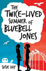 Twice-lived Summer of Bluebell Jones - Susie Day