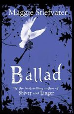 Ballad : A Gathering of Faerie : Books of Faerie : Book 2 - Maggie Stiefvater