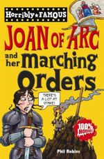 Joan of Arc and Her Marching Orders : Dead Famous Series - Phil Robins