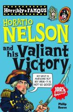 Horatio Nelson and His Valiant Victory : Horribly Famous Series - Philip Reeve