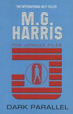 Dark Parallel : The Joshua Files - M. G. Harris