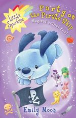 Party on the Pirate Ship : Little Sparkles - Magical animal fun! - Emily Moon