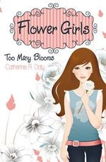 Too Many Blooms : Flower Girls - Catherine R. Daly