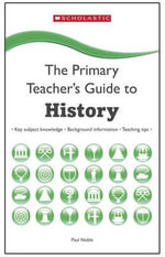 History : The Primary Teacher's Guide - Paul Noble