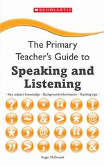 Speaking and Listening : The Primary Teacher's Guide - Roger McDonald